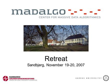 Retreat Sandbjerg, November 19-20, 2007. Homework Session 16:30 Homework handout 16:40 Homework 19:00 Dinner 21:00 Homework presentations.