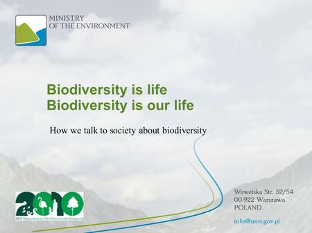 Biodiversity is life Biodiversity is our life How we talk to society about biodiversity.