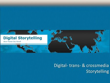Digital- trans- & crossmedia Storytelling. Storytelling Telling a story (narrative) – is a very old tradition Digital storytelling is about combining.