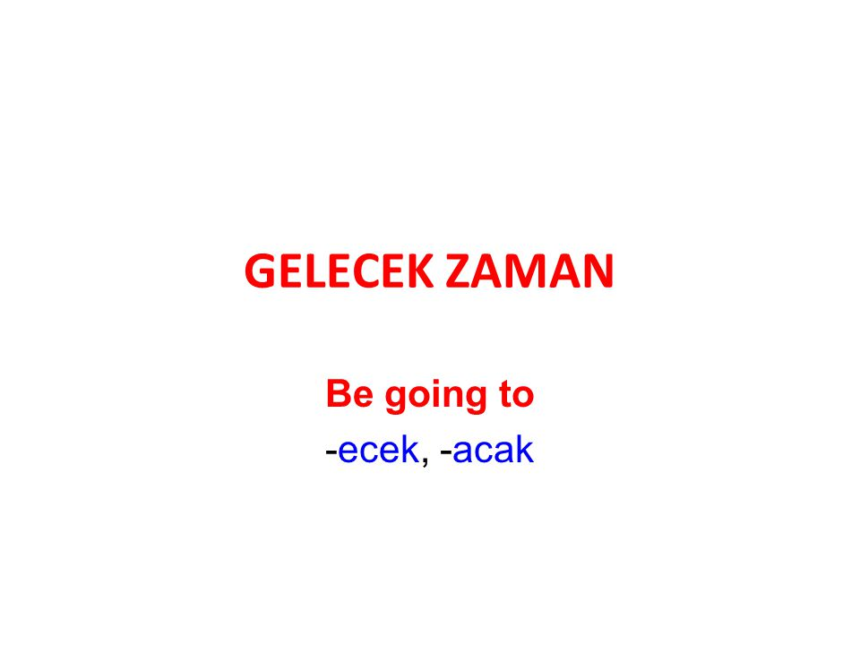 •be going to= -ecek, -acak am going to is going to are going to -ecek, -acak