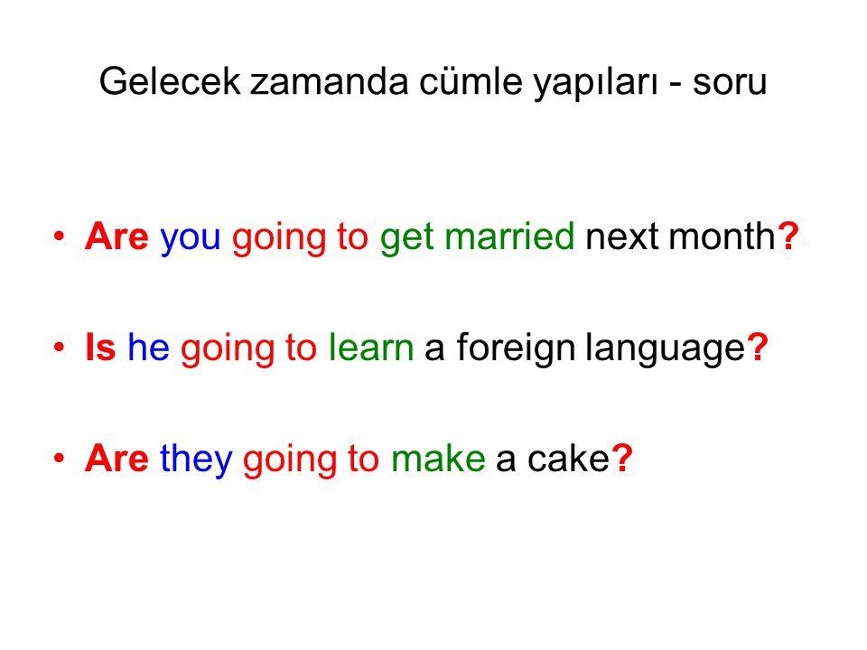 Gelecek zamanda cümle yapıları - olumsuz •I am NOT going to get married next month.