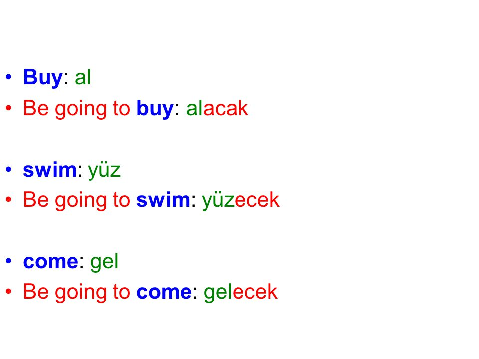 •Buy: •Be going to buy: •I am going to buy •He is going to buy •They are going to buy •Al •alacak •Alacağım.
