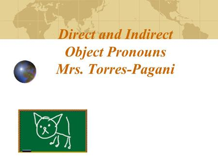 Direct and Indirect Object Pronouns Mrs. Torres-Pagani.