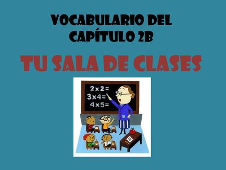 Vocabulario del Capítulo 2B Tu Sala de Clases. To talk about classroom items La bandera the flag.