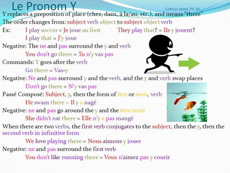 Le Pronom Y Cathryn Apted, Pd. 4A Y replaces a preposition of place (chez, dans, à la/au, etc.), and means there The order changes from: subject verb object.