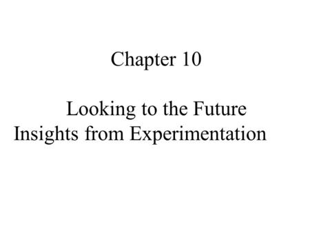 Chapter 10 Looking to the Future Insights from Experimentation.
