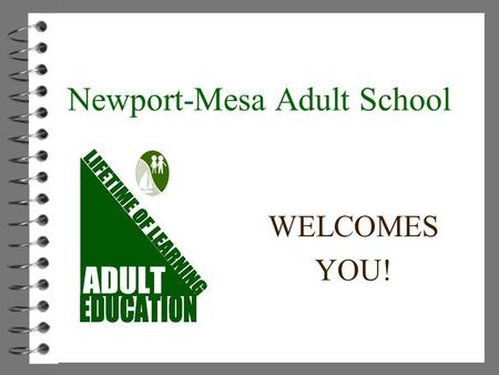 WELCOMES YOU! Newport-Mesa Adult School. We are a community of learners and leaders! NMUSD Adult School.