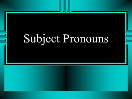 Subject Pronouns u The subject of a sentence tells who is doing the action. u You often use peoples names as the subject: u Gregorio escucha música.