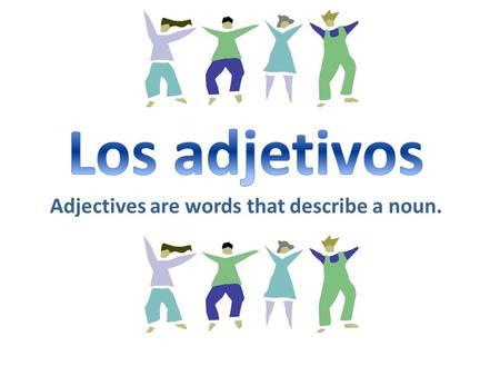 Los adjetivos Adjectives are words that describe a noun.