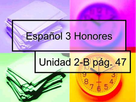 Español 3 Honores Unidad 2-B pág. 47 Ir + a + infinitivo To express actions or events that are going to happen in the near future To express actions.