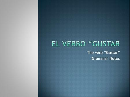 "The verb ""Gustar"" Grammar Notes"