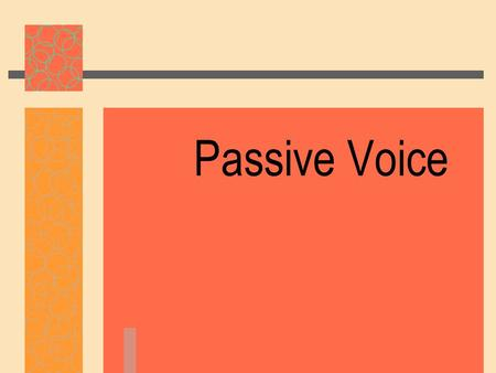 Passive Voice. Active/ Passive Voice definition A verb is said to be active voice when it expresses an action performed by its subject. A verb is said.