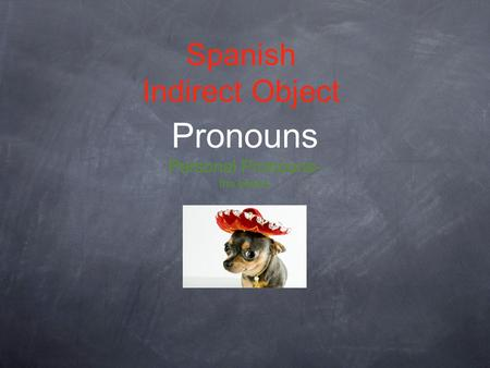Spanish Indirect Object Pronouns Personal Pronouns- the basics.