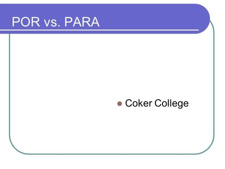 POR vs. PARA Coker College POR vs. PARA There is _____ one-to-one correlation between Spanish and English. These words translate into English in _________.