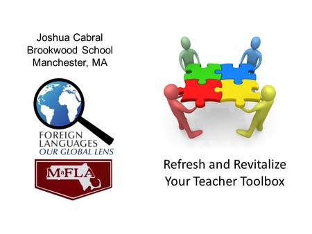 Joshua Cabral Brookwood School Manchester, MA Refresh and Revitalize Your Teacher Toolbox.