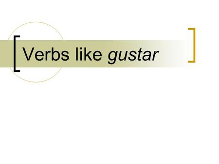 Verbs like gustar Verbs Like gustar You already that gustar always uses indirect object pronouns in a special construction There are several more verbs.