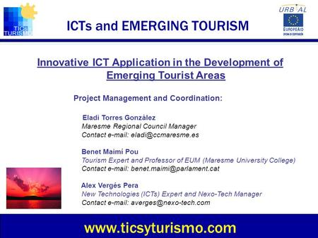 ICTs and EMERGING TOURISM Innovative ICT Application in the Development of Emerging Tourist Areas www.ticsyturismo.com Project Management and Coordination: