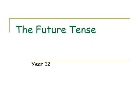 The Future Tense Year 12. What is the future tense? The future tense is a verb tense used to talk about something that will happen or will be true in.