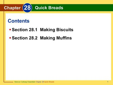 Glencoe Culinary Essentials Chapter 28 Quick Breads 1 Contents Chapter 28 Quick Breads Section 28.1 Making Biscuits Section 28.2 Making Muffins.