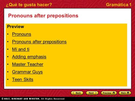 ¿Qué te gusta hacer?Gramática 1 Pronouns after prepositions Preview Pronouns Pronouns after prepositions Mí and tiMí and ti Adding emphasis Master Teacher.
