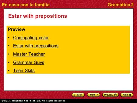En casa con la familiaGramática 2 Estar with prepositions Preview Conjugating estar Estar with prepositions Master Teacher Grammar Guys Teen Skits.