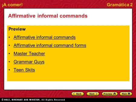 ¡A comer!Gramática 2 Affirmative informal commands Preview Affirmative informal commands Affirmative informal command forms Master Teacher Grammar Guys.