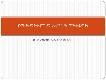 PRESENT SIMPLE TENSE DESCRIBING HABITS.