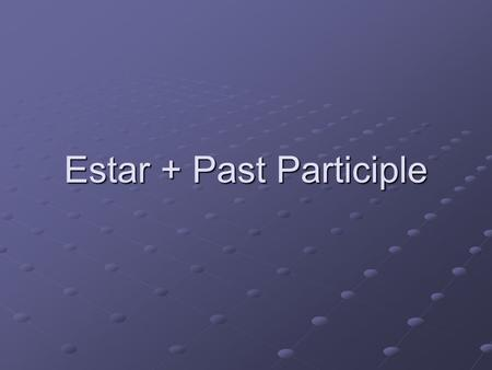 Estar + Past Participle Past Participle in English What is a Past Participle in English? Usually its the form of the verb with ed attached to it preceded.