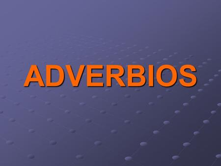 ADVERBIOS What is an adverb? An adverb is a word that modifies a verb. In English, they end in ~LY SlowlyQuicklyUnfortunatelyAccurately Is the word good.