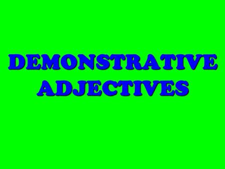 DEMONSTRATIVE ADJECTIVES DEFINITION A demonstrative adjective is an adjective that shows the position of a noun relative to the speaker. ¿Qué?