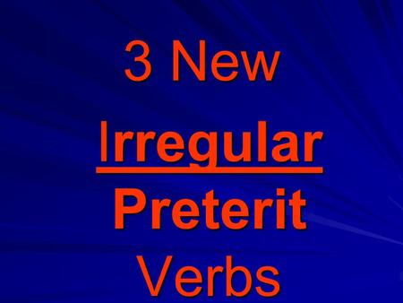 3 New Irregular Preterit Verbs Irregular Preterit Verbs.