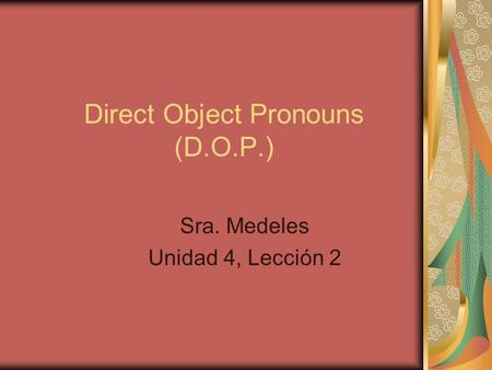 Direct Object Pronouns (D.O.P.)