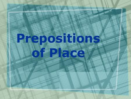 Prepositions of Place. behind detrás de between entre (dos)