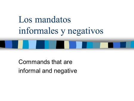 Los mandatos informales y negativos Commands that are informal and negative.