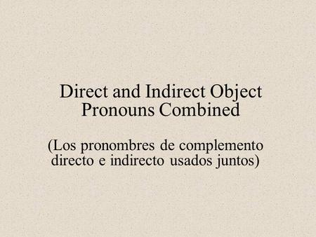 Direct and Indirect Object Pronouns Combined (Los pronombres de complemento directo e indirecto usados juntos)