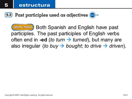 Copyright © 2008 Vista Higher Learning. All rights reserved.5.3-1 Both Spanish and English have past participles. The past participles of English verbs.