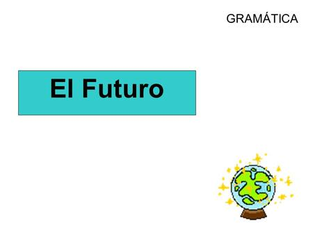 GRAMÁTICA El Futuro. What is the future tense? The future tense is used to describe actions that will occur in the future or actions that have not yet.