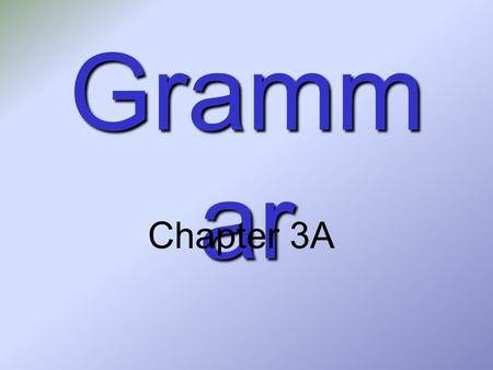 Grammar Chapter 3A.