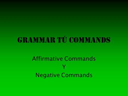 Grammar tú Commands Affirmative Commands Y Negative Commands.
