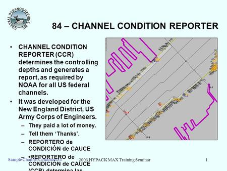 2003 HYPACK MAX Training Seminar1 Sample Channel Condition 84 84 – CHANNEL CONDITION REPORTER CHANNEL CONDITION REPORTER (CCR) determines the controlling.