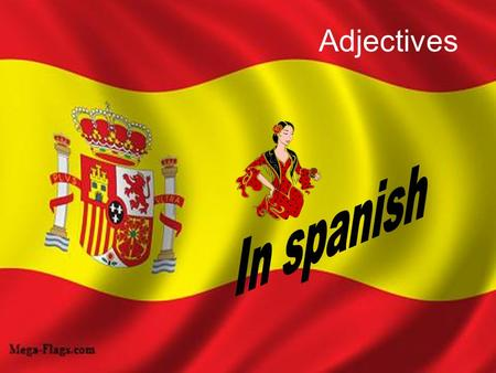 Adjectives. Spanish adjectives are completely different to English. One of the main reasons is because there can be four forms of a adjective. If you.