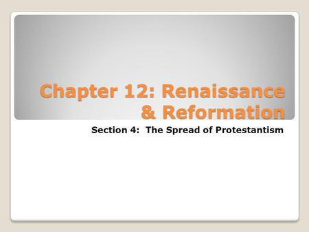 Chapter 12: Renaissance & Reformation Section 4: The Spread of Protestantism.