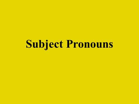 Subject Pronouns. What are Subject Pronouns? Subject pronouns are the words that define the subject of a sentence. Such as: I You He She We TheyYou-all.