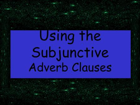 Using the Subjunctive Adverb Clauses.