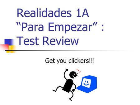 Realidades 1A Para Empezar : Test Review Get you clickers!!!