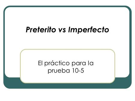 Preterito vs Imperfecto