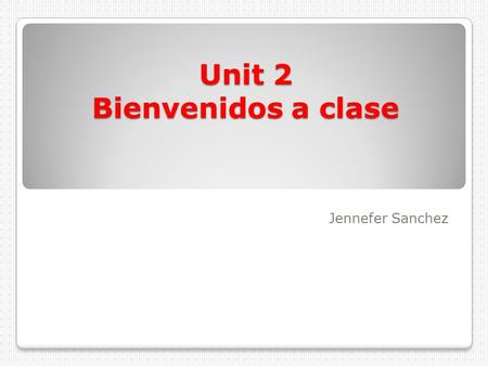 Unit 2 Bienvenidos a clase Jennefer Sanchez. School subjects Technology tecnología Mathematics las matemáticas.