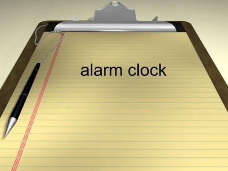 Alarm clock. el despertador to wake up despertarse(e to ie)
