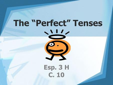 Esp. 3 H C. 10 The Perfect Tenses. Formation The perfect tenses are compound tenses and are made up of a conjugated form of the verb Which perfect tense.