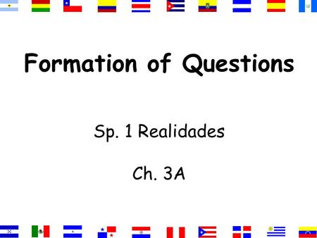 Formation of Questions Sp. 1 Realidades Ch. 3A. Asking and answering questions Asking and answering questions is one of the most primary and simple usages.